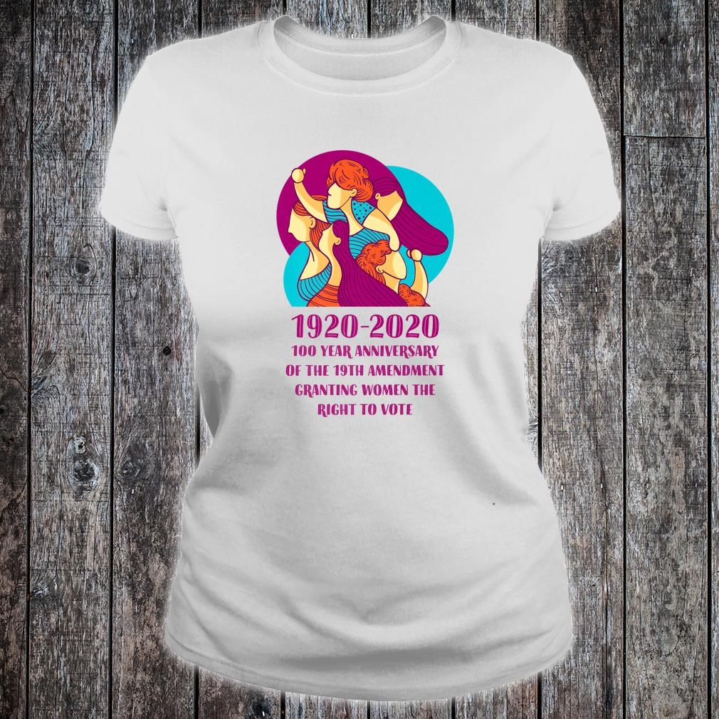 2020 Is The 100 Year Anniversary Of's Right To Vote Shirt ladies tee