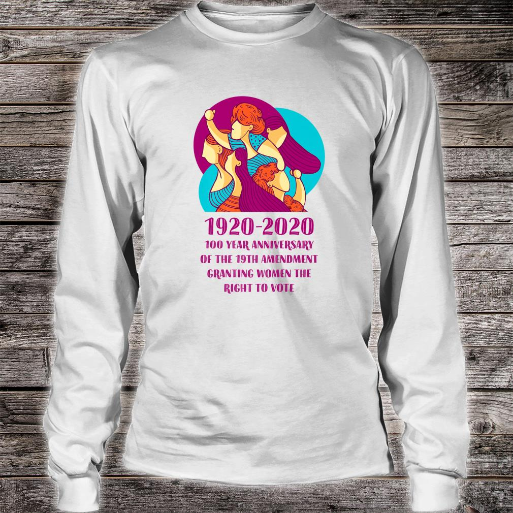 2020 Is The 100 Year Anniversary Of's Right To Vote Shirt long sleeved