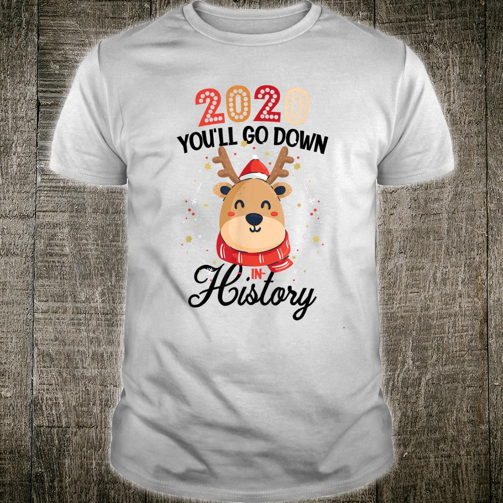 2020 You'll Go Down In History Christmas Xmas Reindeer Shirt