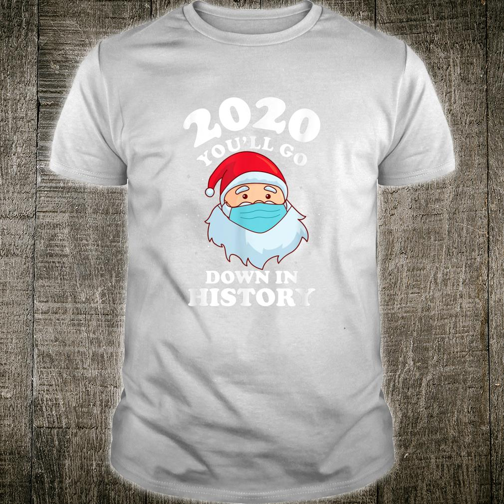 2020 You'll Go Down in History Christmas Shirt