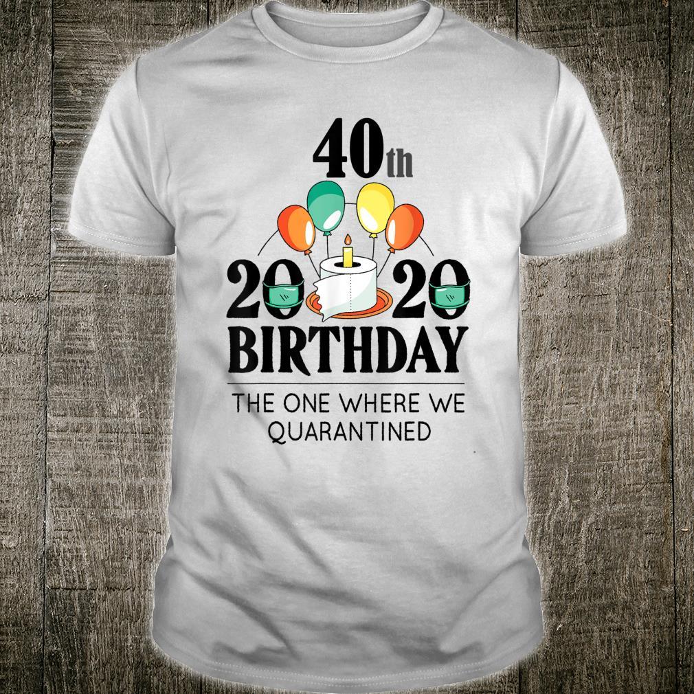 40th Birthday Quarantined 2020, happy bday Shirt