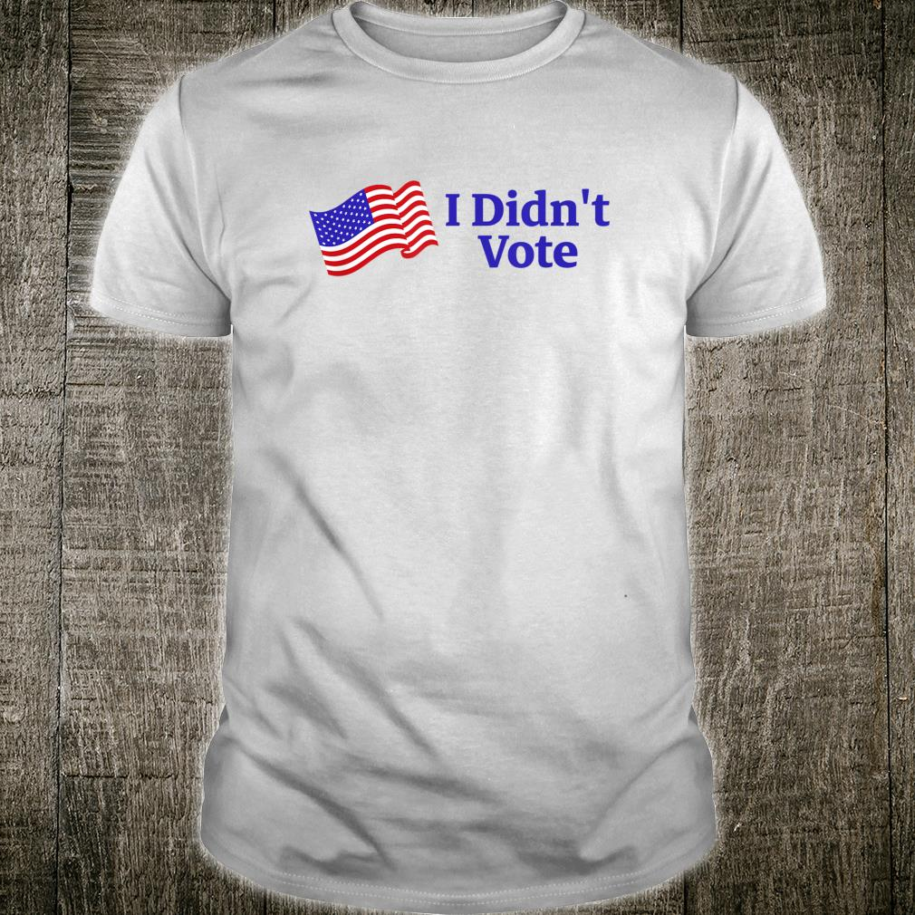 Anarchism Libertarian I Didn't Vote Election Shirt