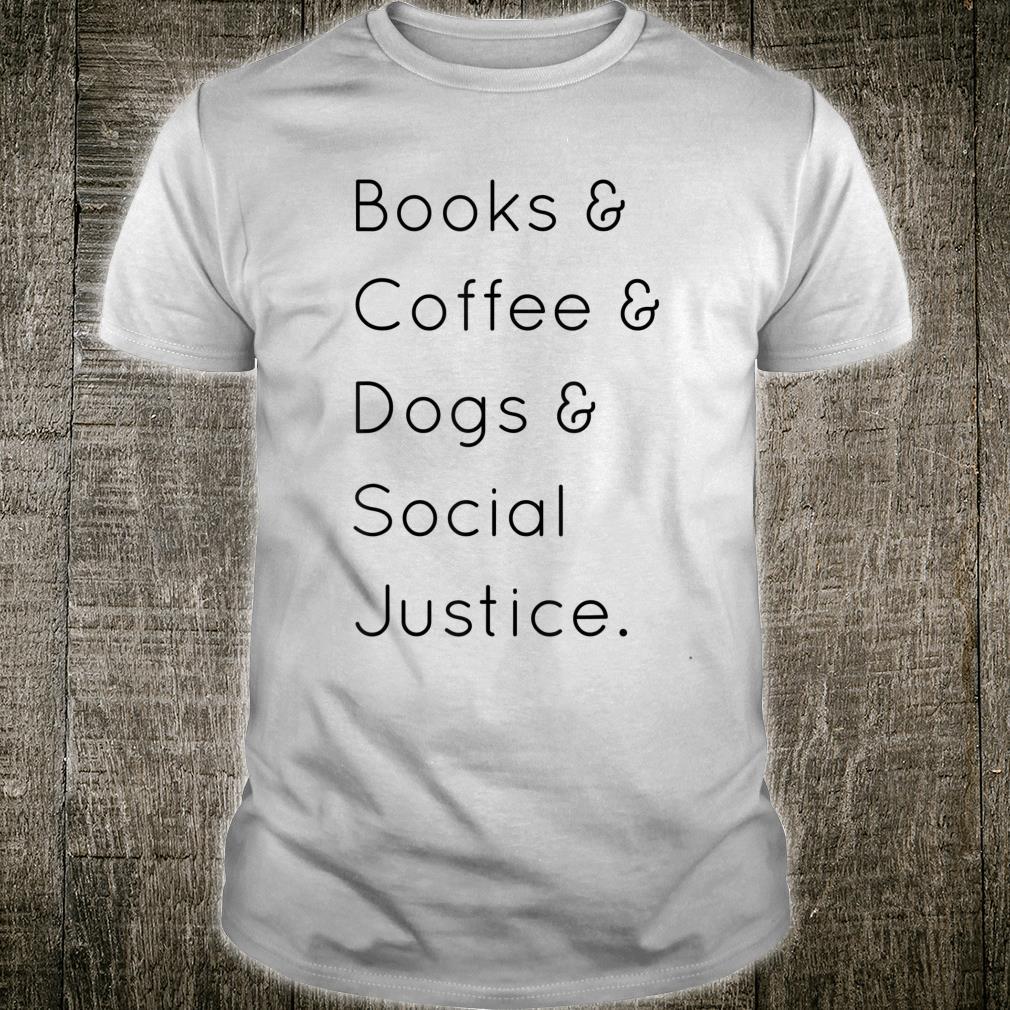 Bücher und Kaffee und Hunde und soziale Gerechtigkeit Shirt