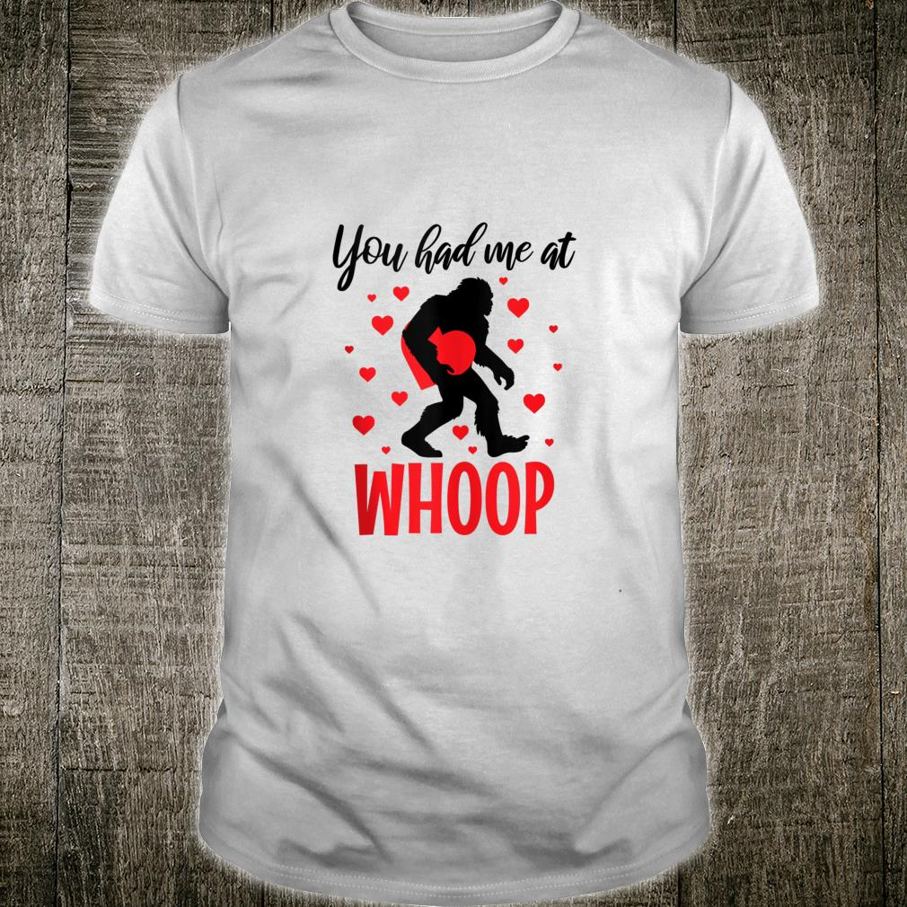 Bigfoot Heart, Sasquatch Valentines Day, You Had Me At Whoop Shirt