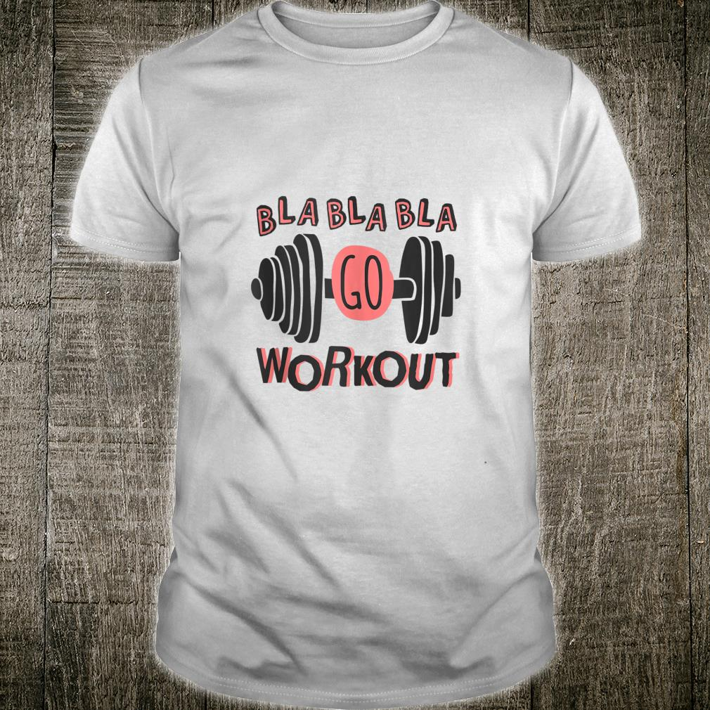 Bla Bla Bla Go Workout Shirt