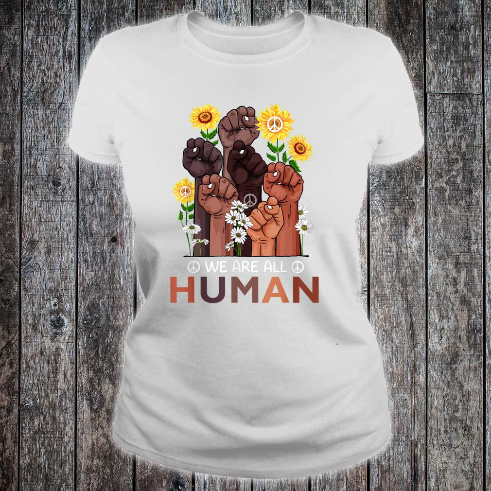 Black History Month We Are All Human Pride Sunflower Peace Shirt ladies tee
