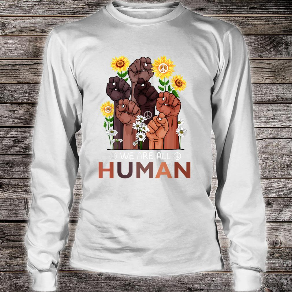 Black History Month We Are All Human Pride Sunflower Peace Shirt long sleeved