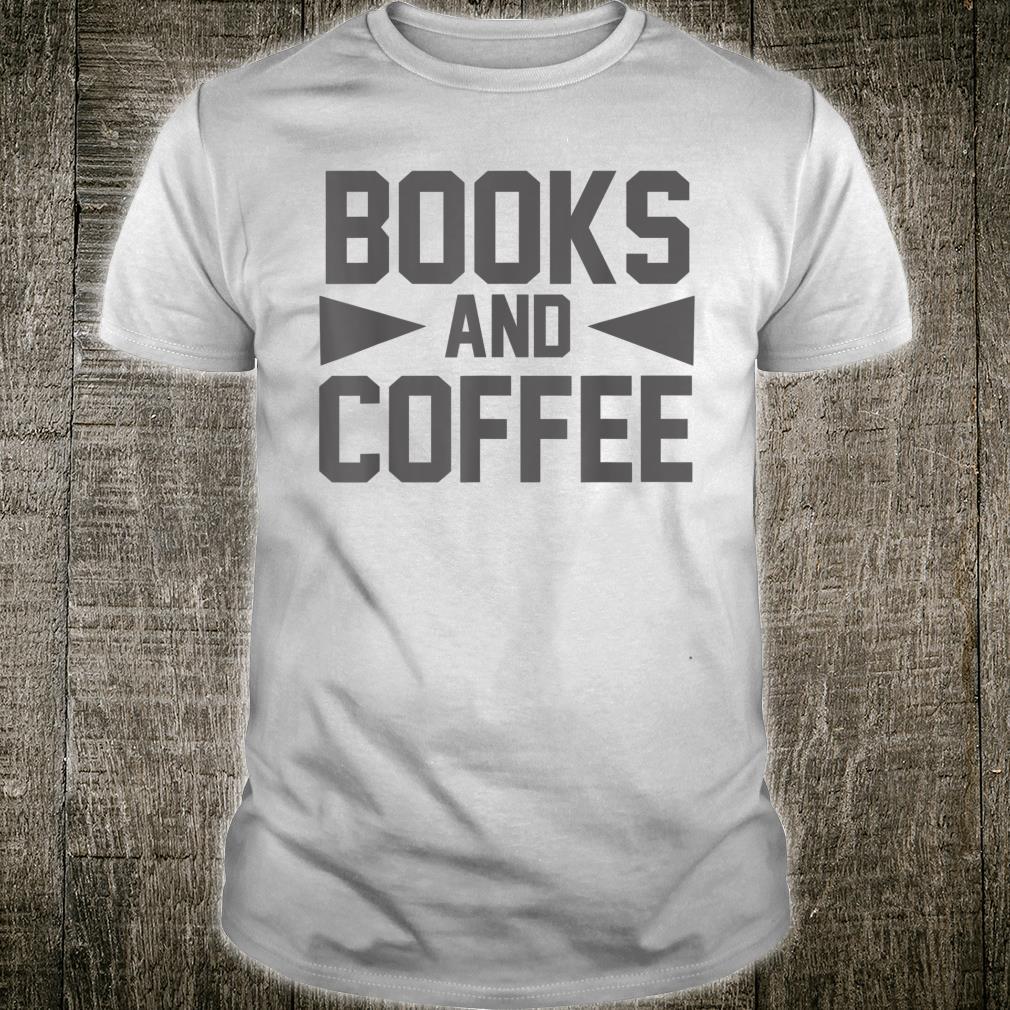 Book Coffee Books And Coffee Shirt