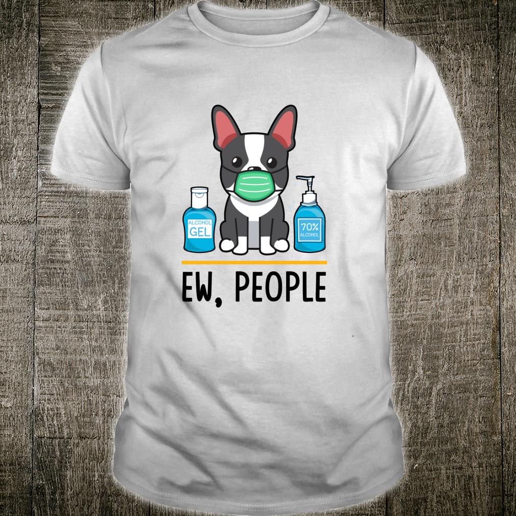Boston Terrier Dog Face Mask Ew People Dog idea Shirt