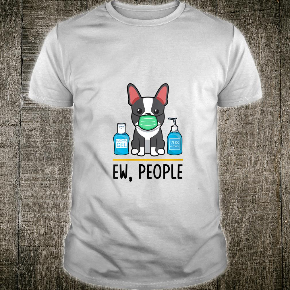 Boston Terrier Dog Face Mask Ew People Dog idea Shirt