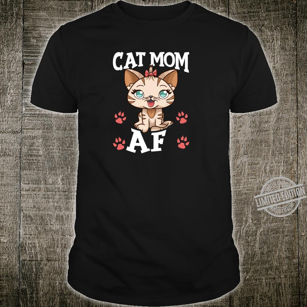 Cat Mom AF Hilarious Crazy Cat Lady Kitty Obsessed Shirt