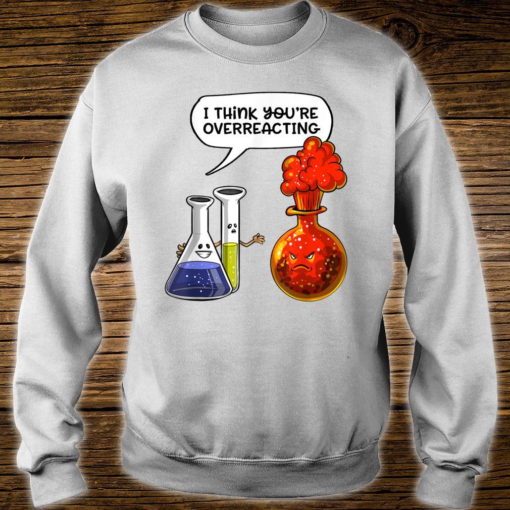 Chemistry You're Overreacting Science Nerd Joke Pun Shirt sweater