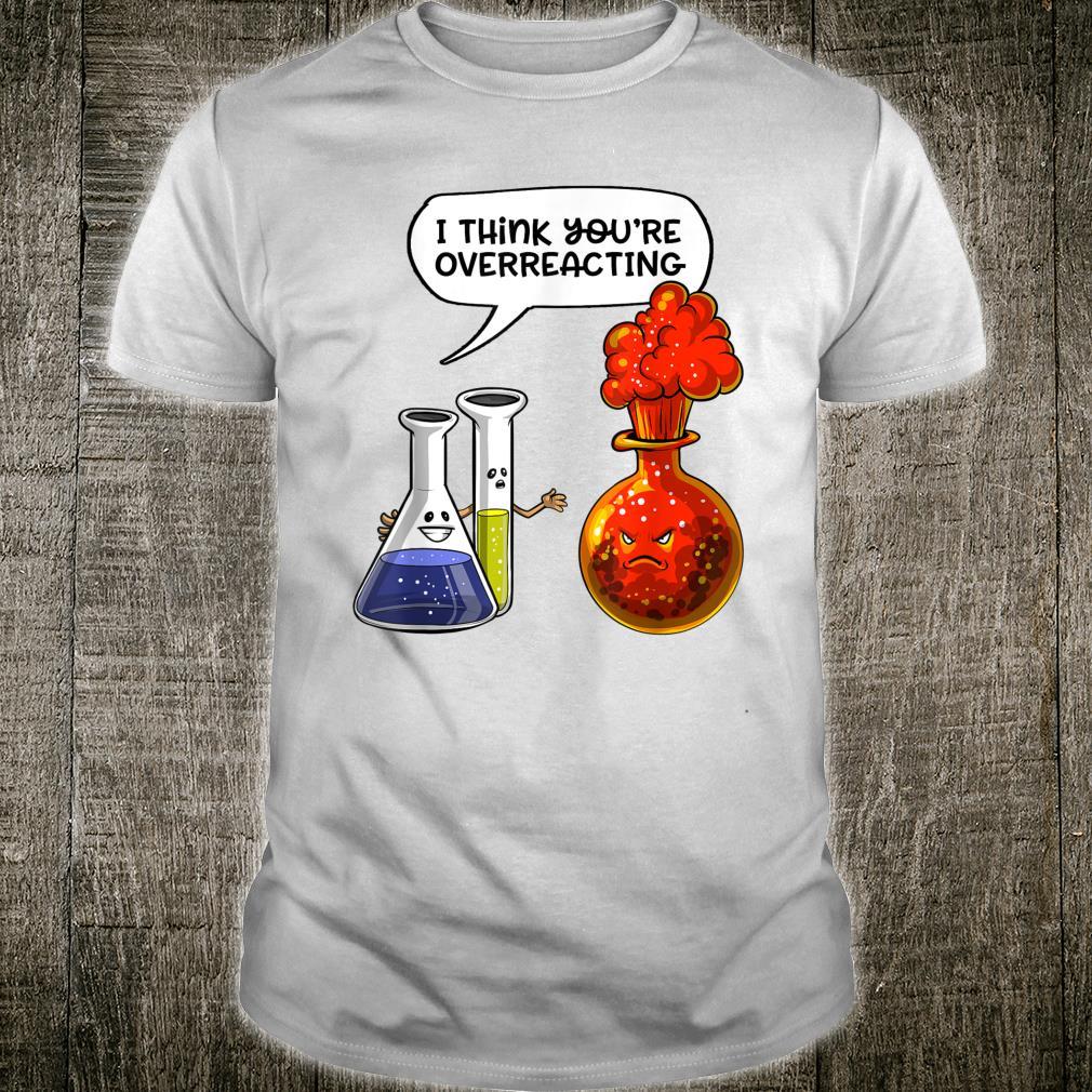 Chemistry You're Overreacting Science Nerd Joke Pun Shirt