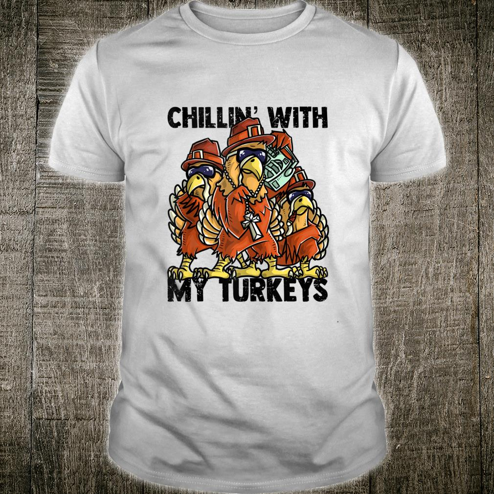Chillin With My Turkeys Shirt