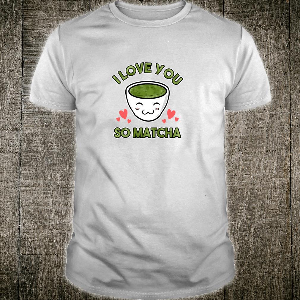 Cute & Adorable I Love You So Matcha Food Pun Shirt