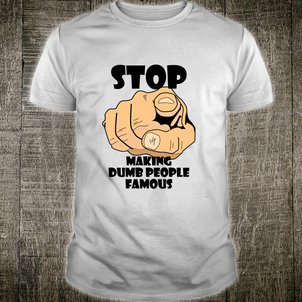 Cynical Stop Making Dumb People Famous Irony Shirt