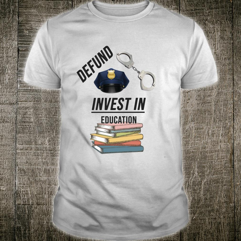 Defund the Police Invest in Education Shirt