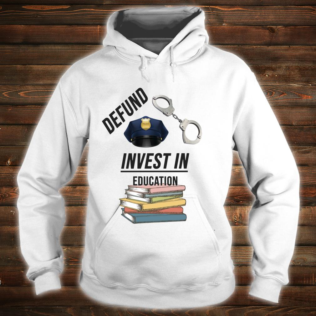 Defund the Police Invest in Education Shirt hoodie