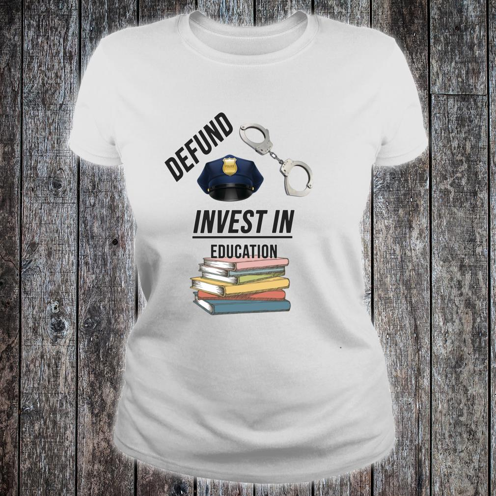 Defund the Police Invest in Education Shirt ladies tee