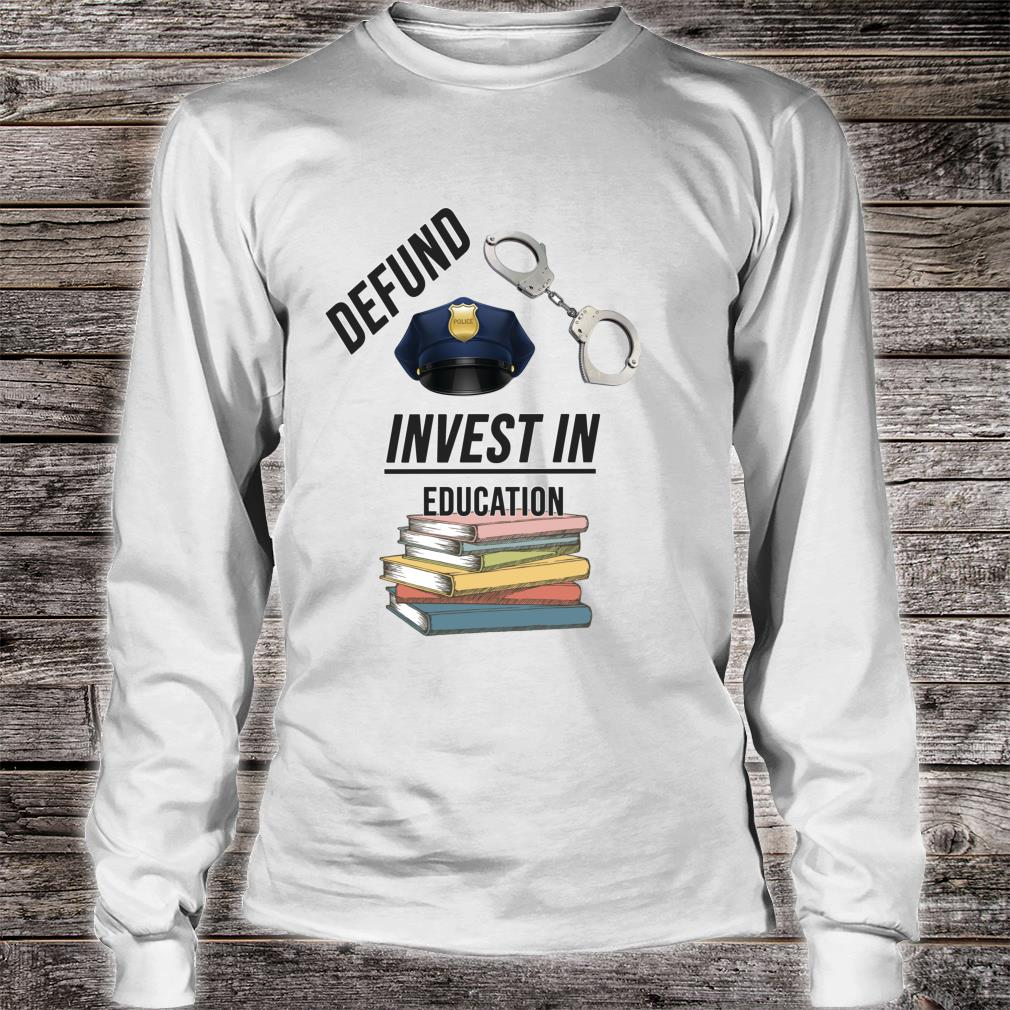 Defund the Police Invest in Education Shirt long sleeved