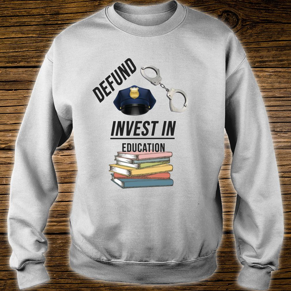 Defund the Police Invest in Education Shirt sweater