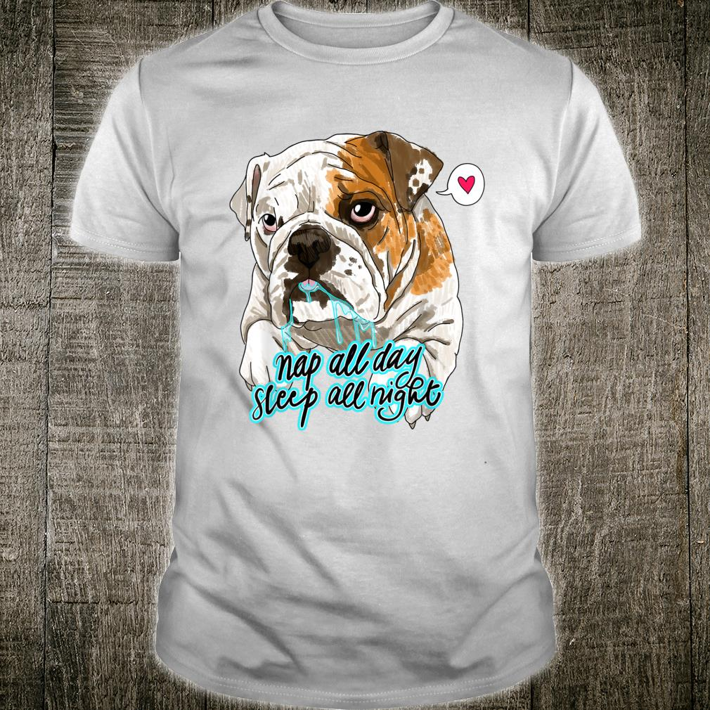 Die Englische Bulldogge Nap All Day Sleep All Night Shirt