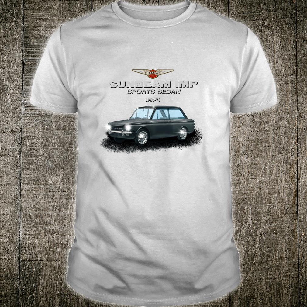 Die legendäre Sunbeam Imp Sportlimousine 1963 bis 76 auto Shirt