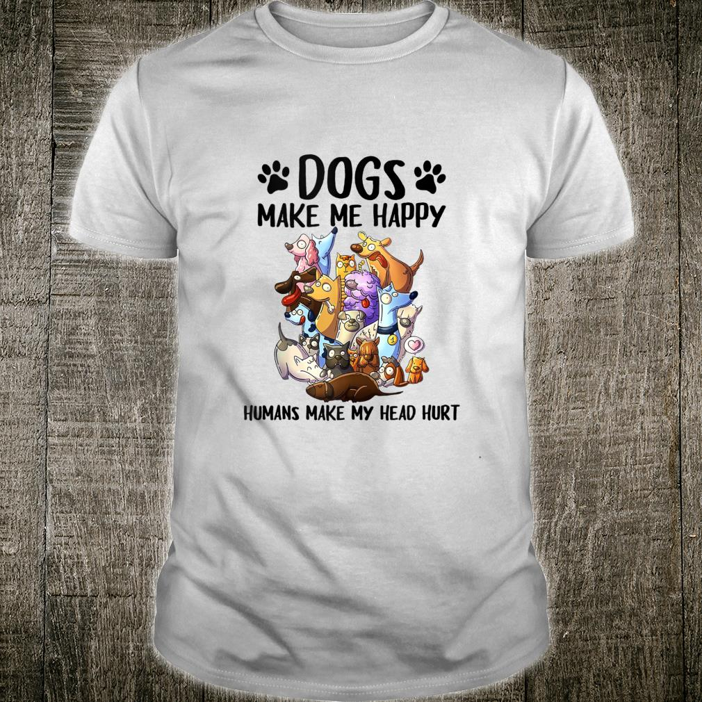 Dogs Make Me Happy Humans Make My Head Hurt Cute Dog Shirt