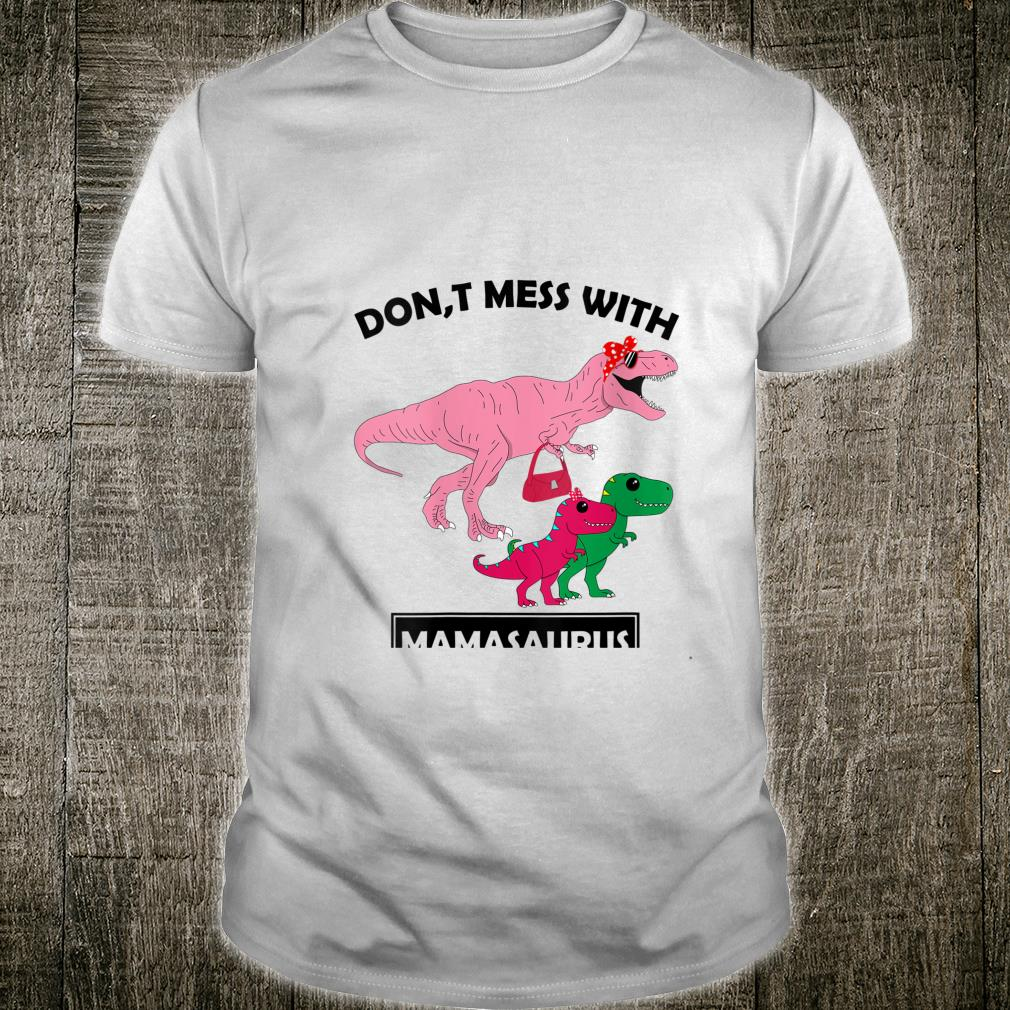 Don't Mess with Mamasaurus TRex son and daughter Shirt