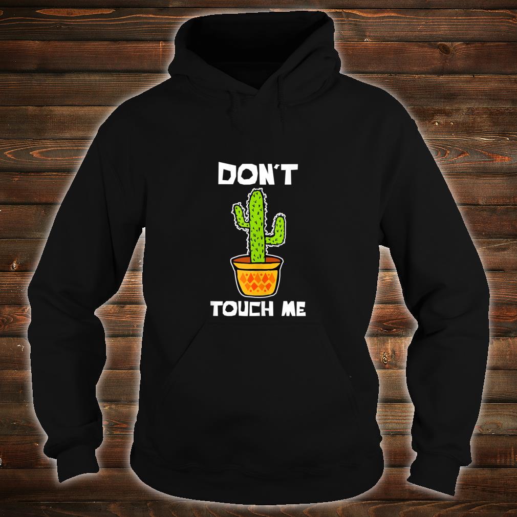 Don't touch me cactus Enough Social Interaction Anti Social Shirt hoodie
