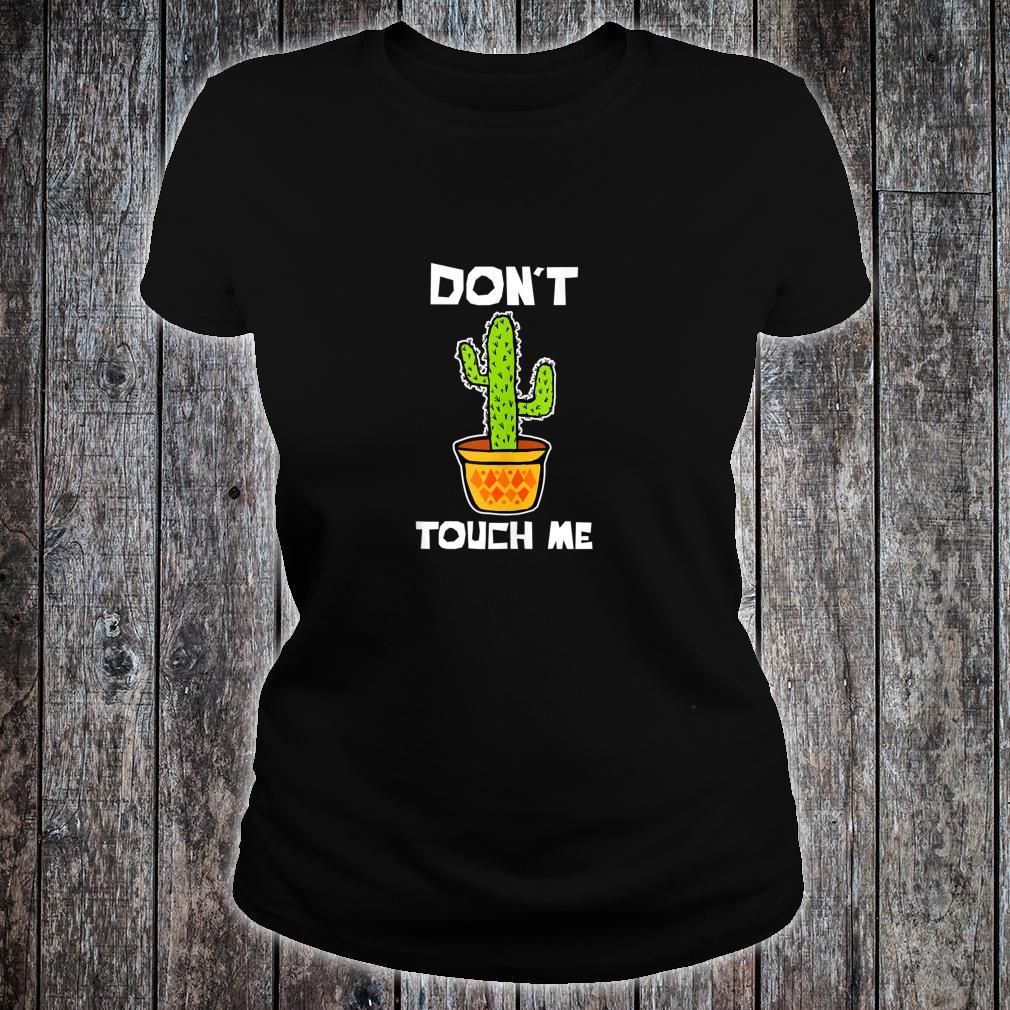 Don't touch me cactus Enough Social Interaction Anti Social Shirt ladies tee