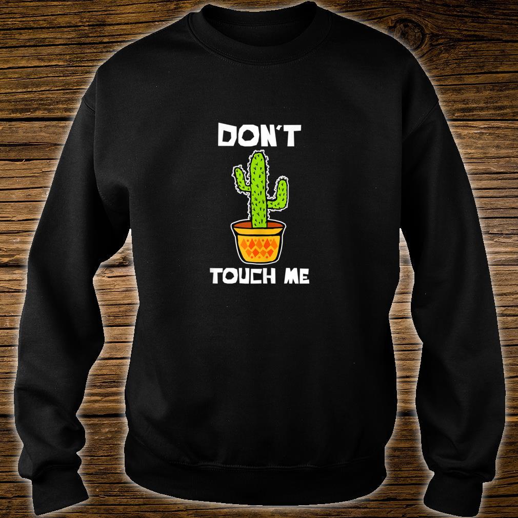 Don't touch me cactus Enough Social Interaction Anti Social Shirt sweater