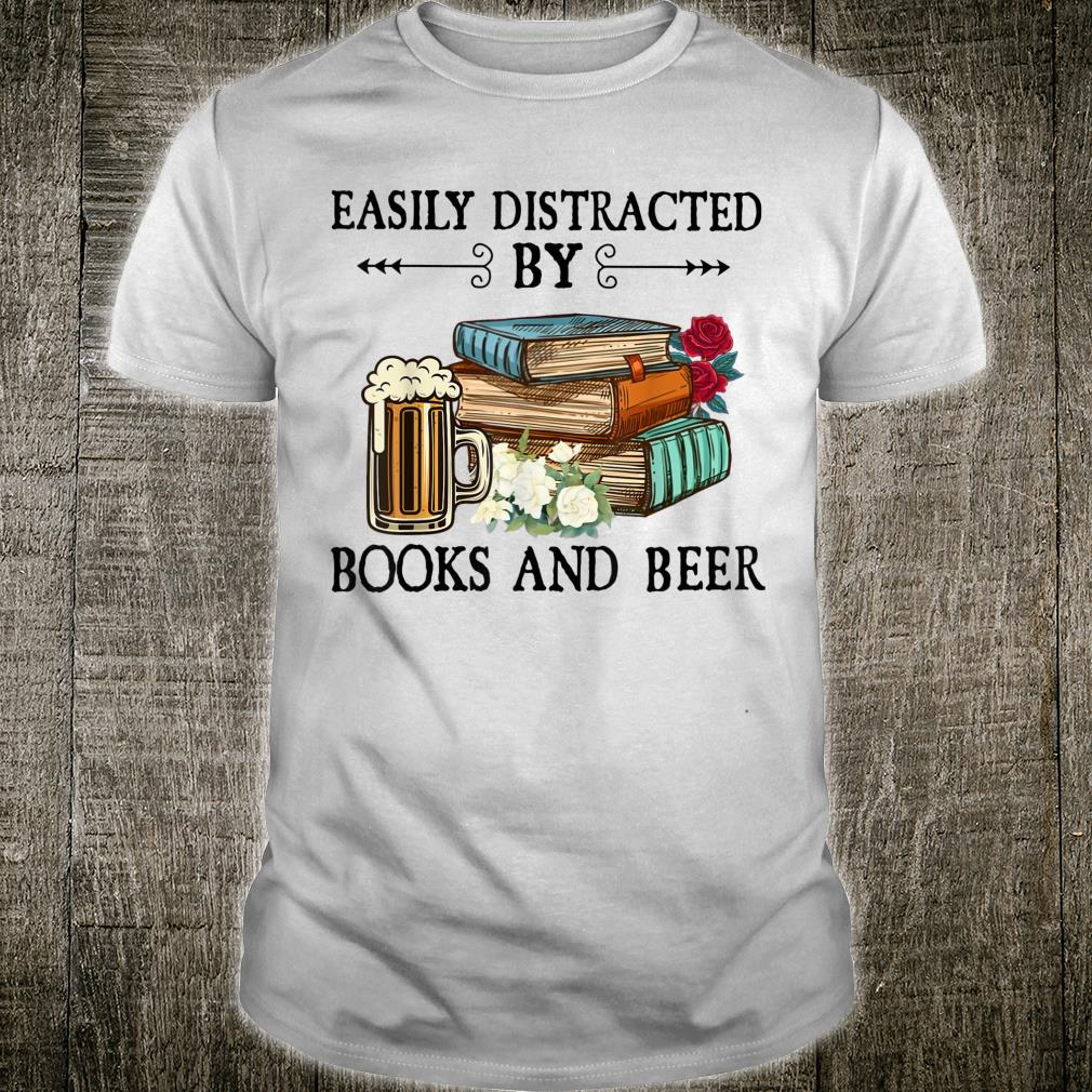 Easily Distracted By Books And Beer Shirt