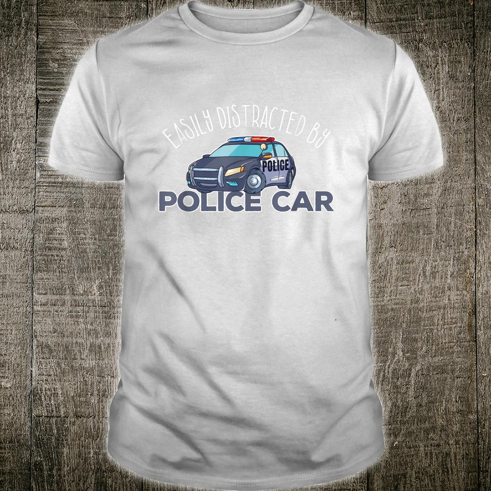 Easily Distracted By Police Car Patrol Car Shirt