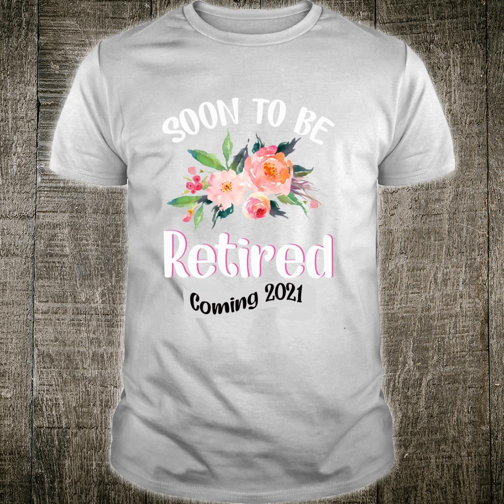 FUN SOON TO BE RETIRED COMING 2021RETIREMENT Shirt