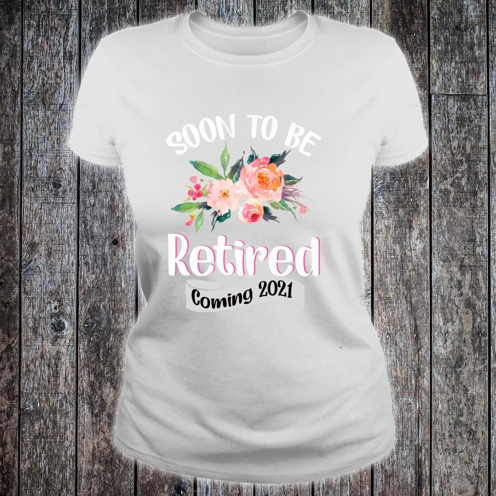 FUN SOON TO BE RETIRED COMING 2021RETIREMENT Shirt ladies tee