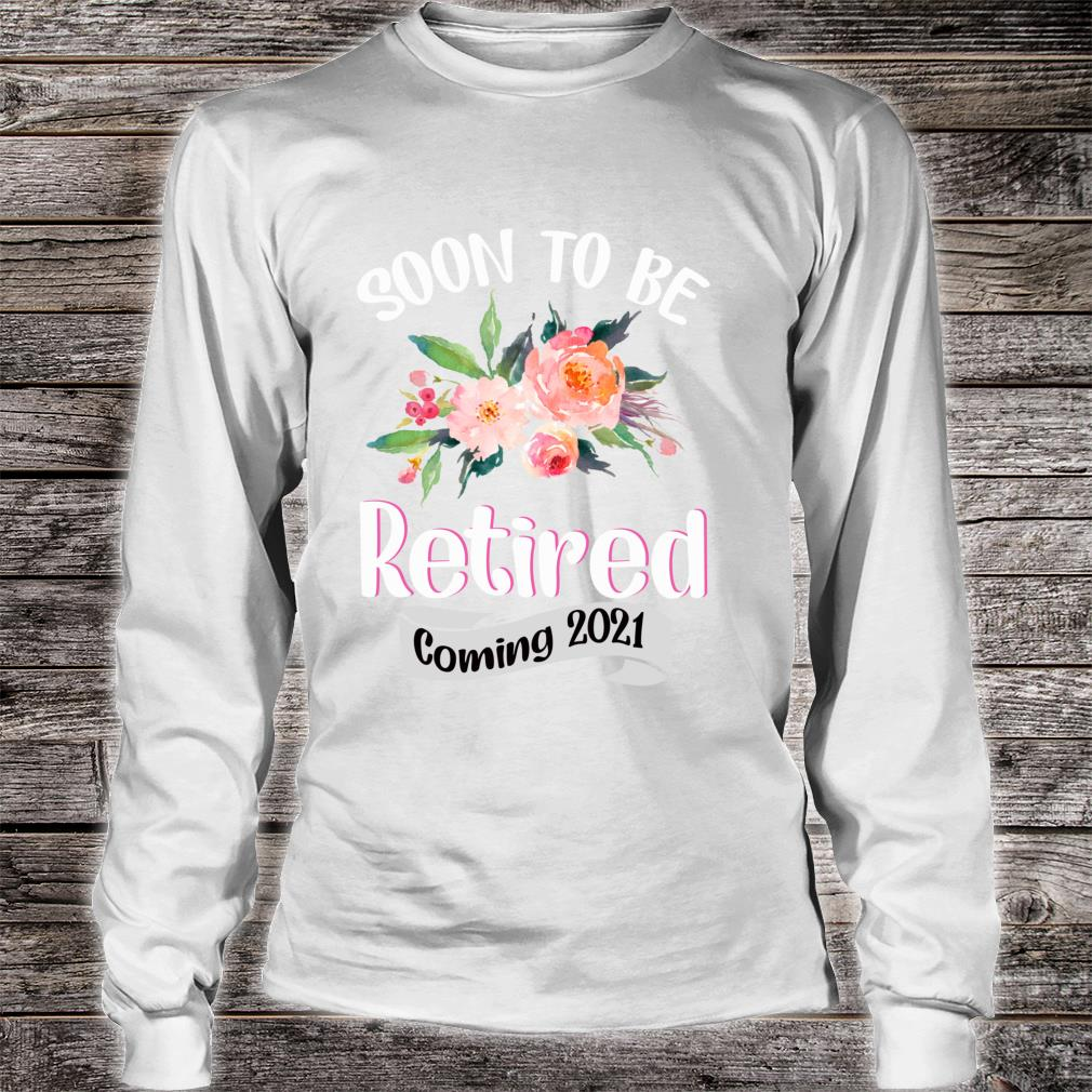 FUN SOON TO BE RETIRED COMING 2021RETIREMENT Shirt long sleeved