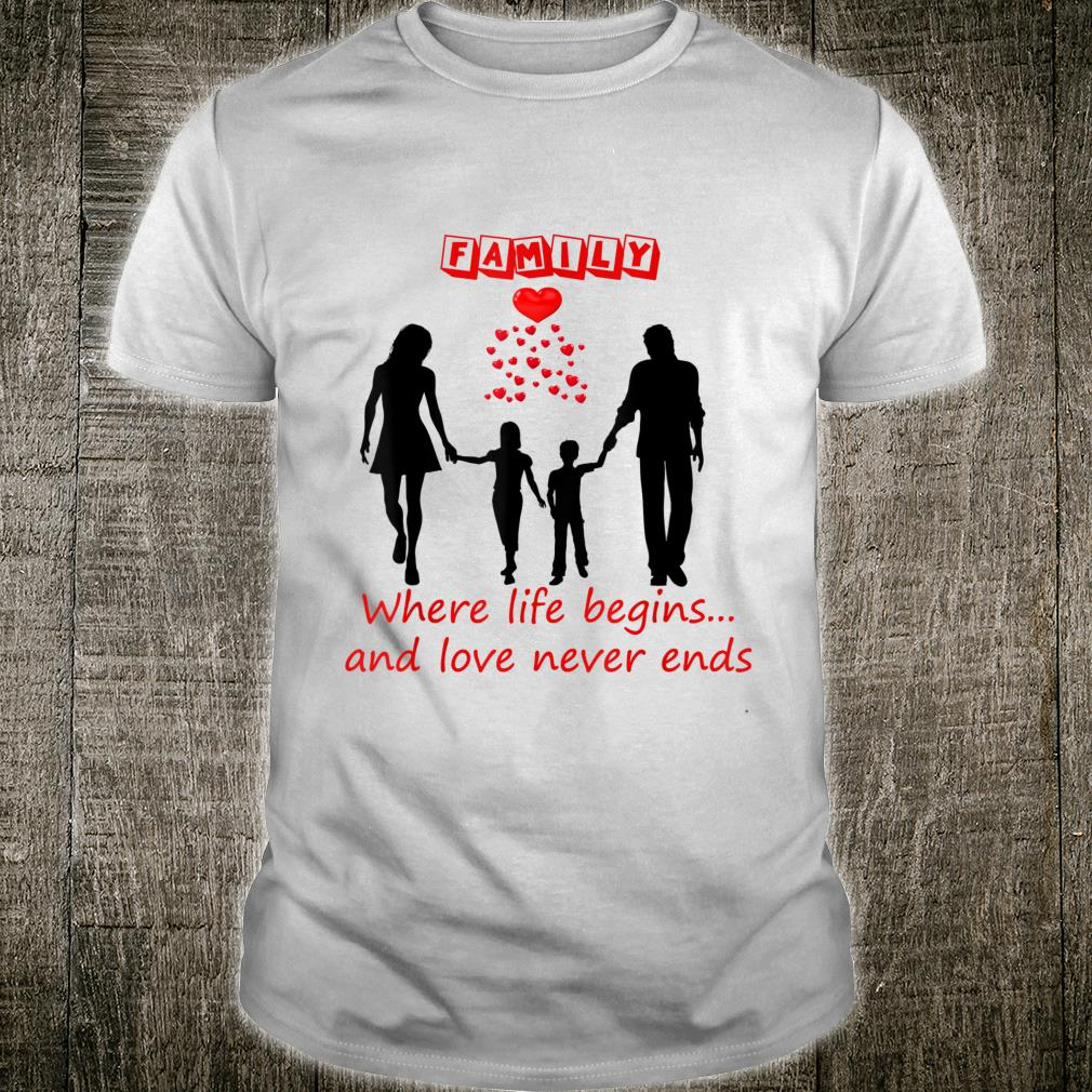 Family, family where life begins and love never ends Shirt