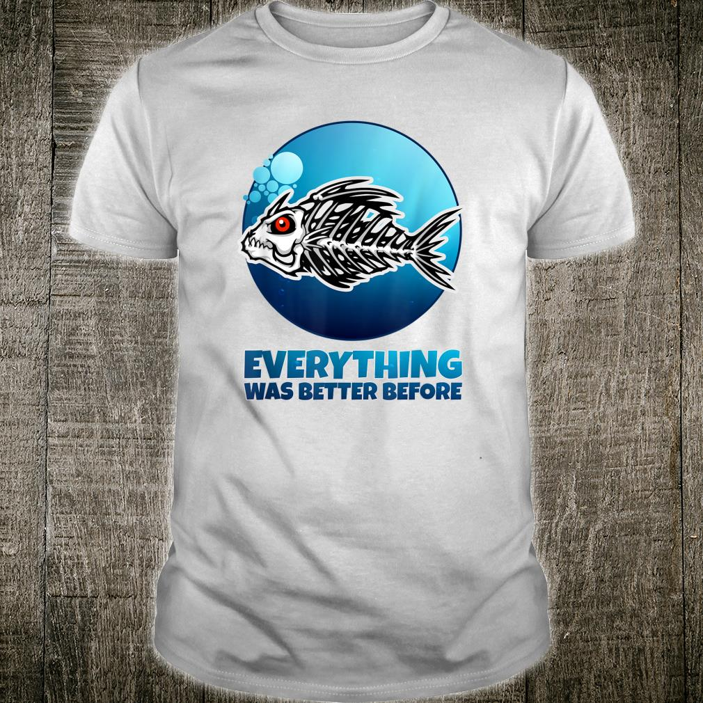 Fish skeleton Everything used to be better. Black humor Shirt