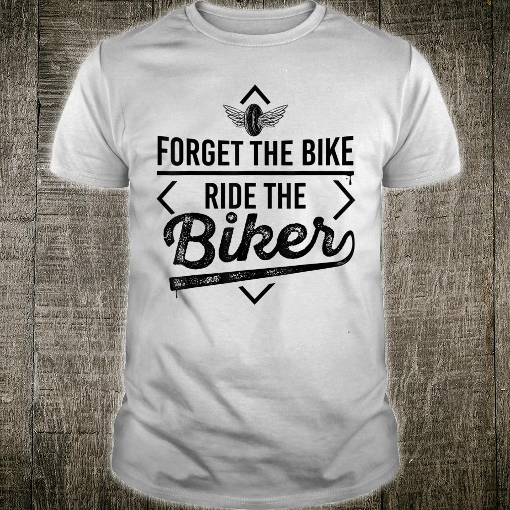 Forget the Bike Ride the Biker Motorcycle Motorcyclists Shirt