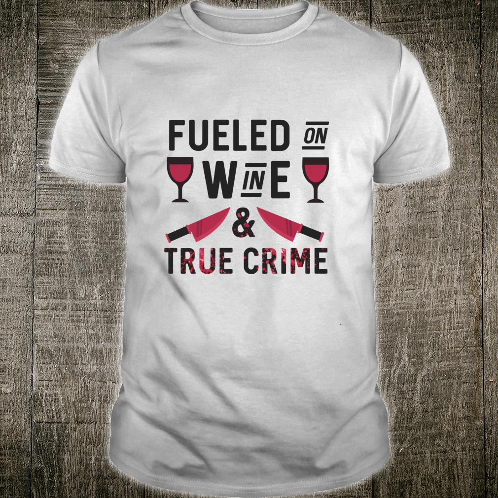Fueled on wine and true crime Shirt