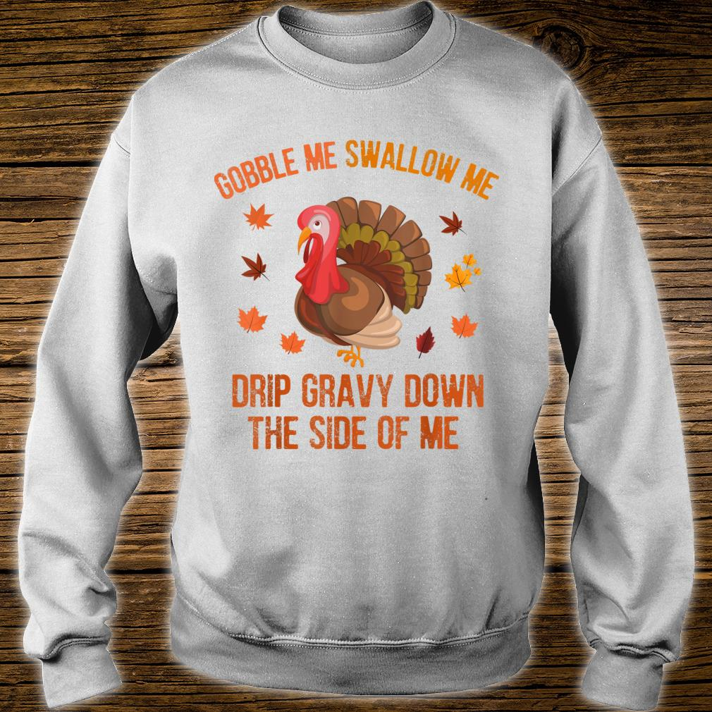 Funny And Humor Thanksgiving Gobble Me Swallow Me Turkey Shirt sweater