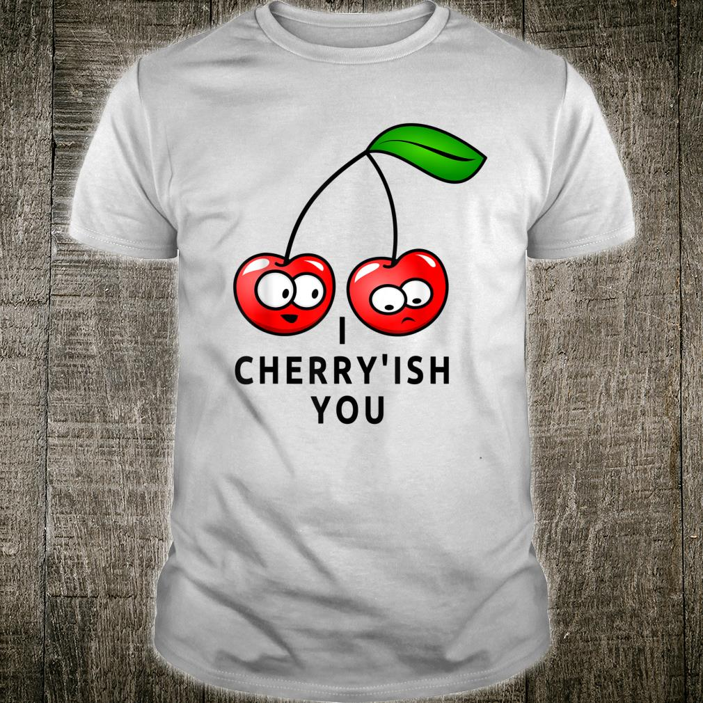 Funny Cherry Pun I Cherryish You Shirt