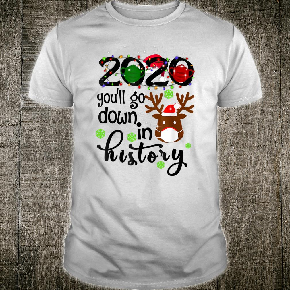 Funny Christmas 2020 you'll go down in history Shirt