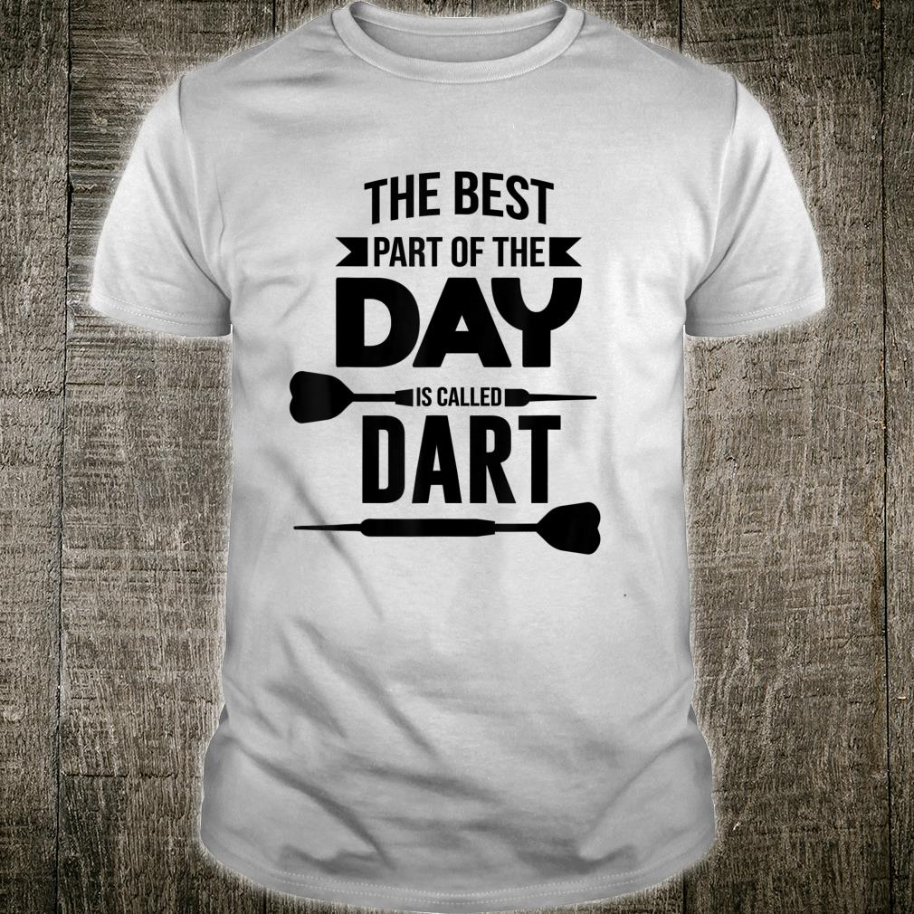 Funny Dartplayer The Best Part Of The Day Is Called Dart Shirt