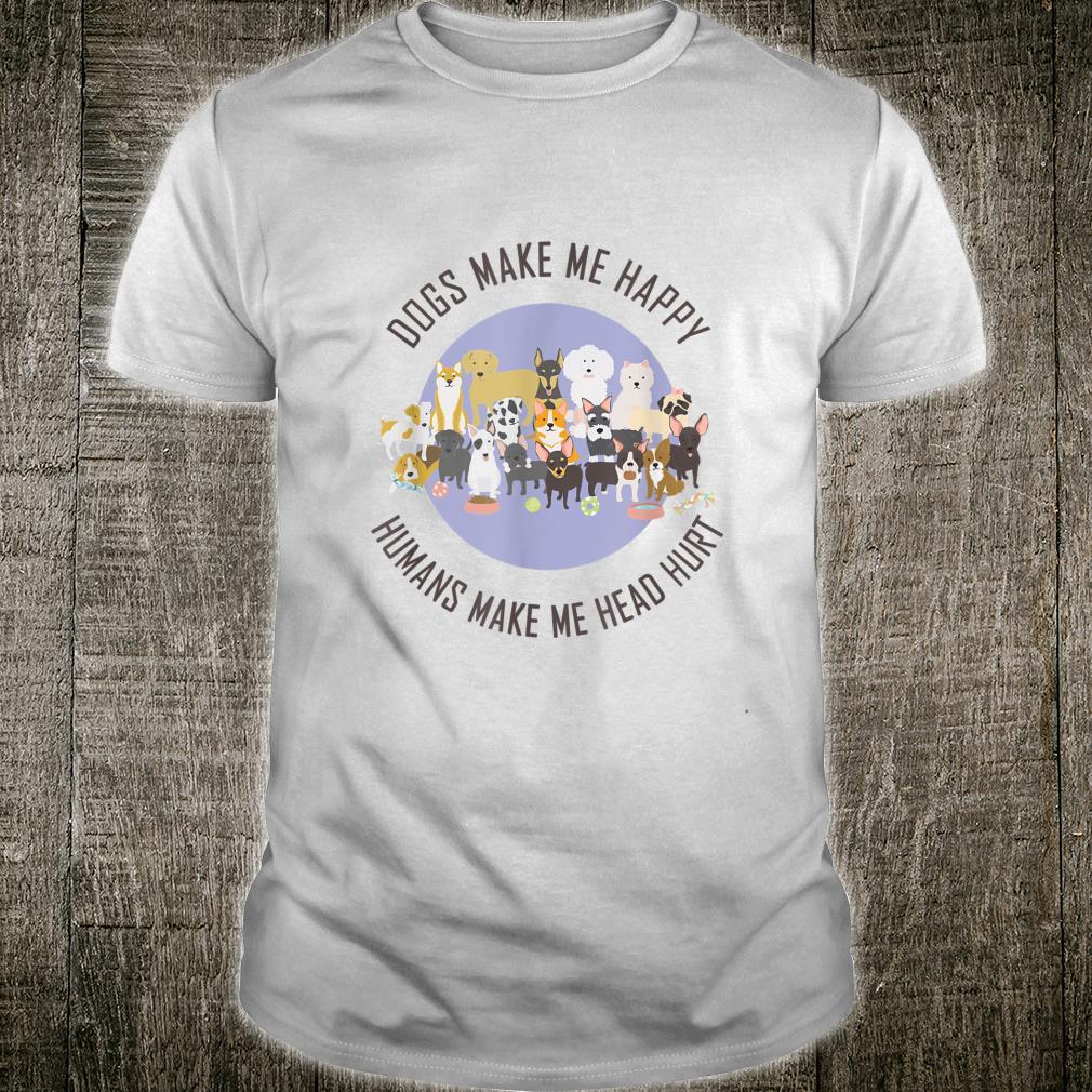 Funny Dogs Make Me Happy Humans Make My Head Hurt Shirt