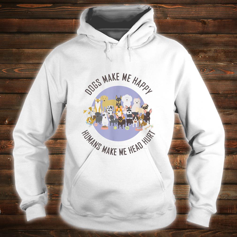 Funny Dogs Make Me Happy Humans Make My Head Hurt Shirt hoodie
