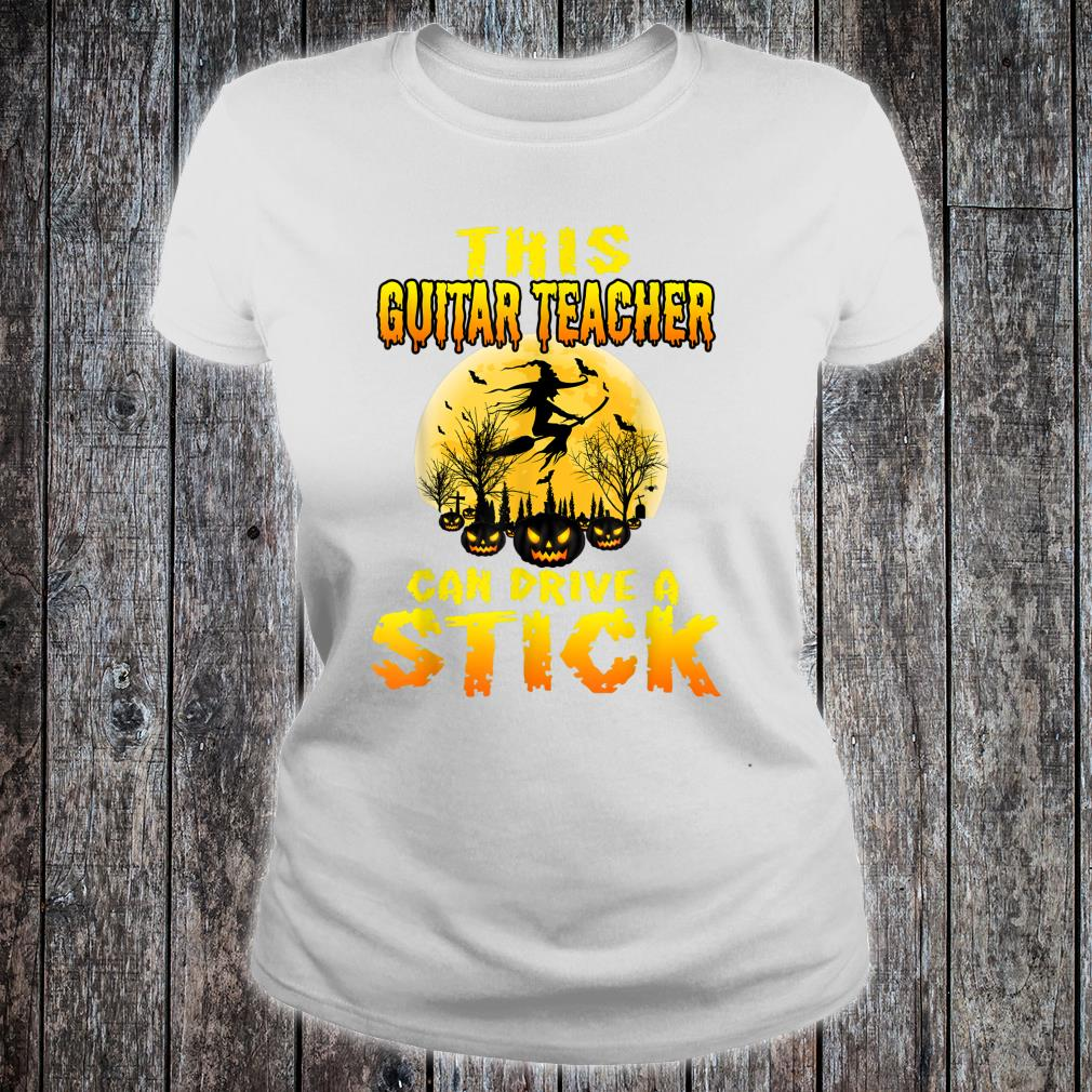 Funny Halloween This Guitar Teacher Can Drive A Stick Shirt ladies tee