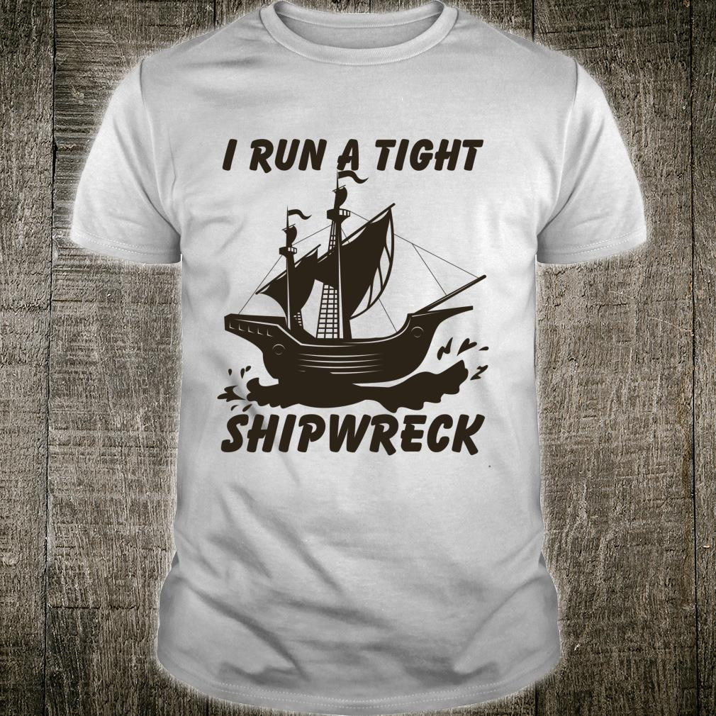 Funny I Run a Tight Shipwreck Nautical Style Mom Dad Quote Shirt