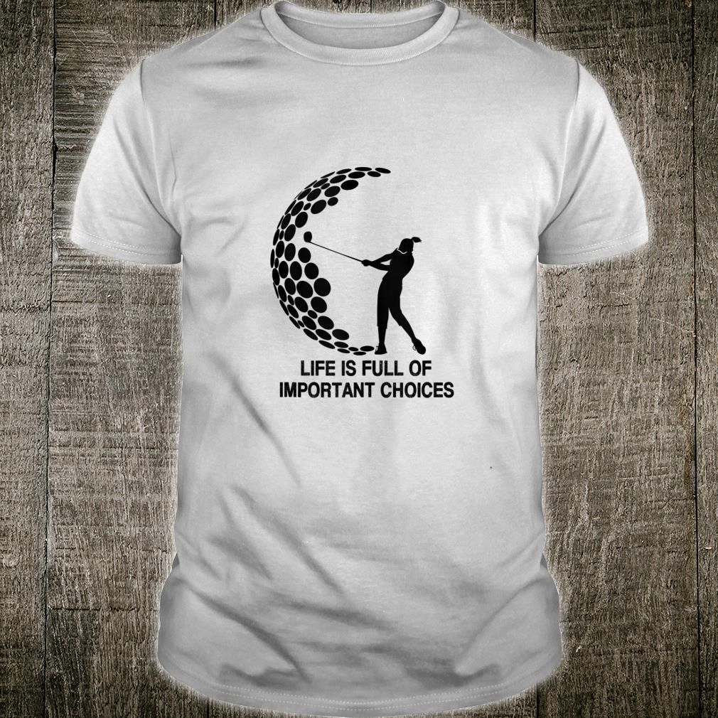 Funny Life is Full Of Important Choices Golf Shirt